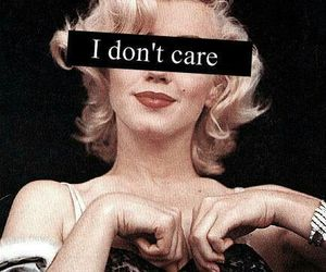 i don't care, Marilyn Monroe, and quote image