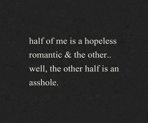 asshole, hopeless, and romantic image