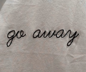 quotes, go away, and tumblr image
