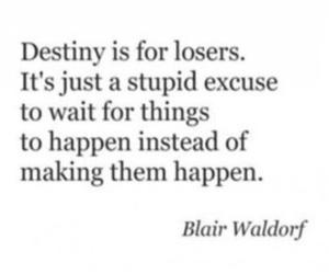 quote, destiny, and blair waldorf image