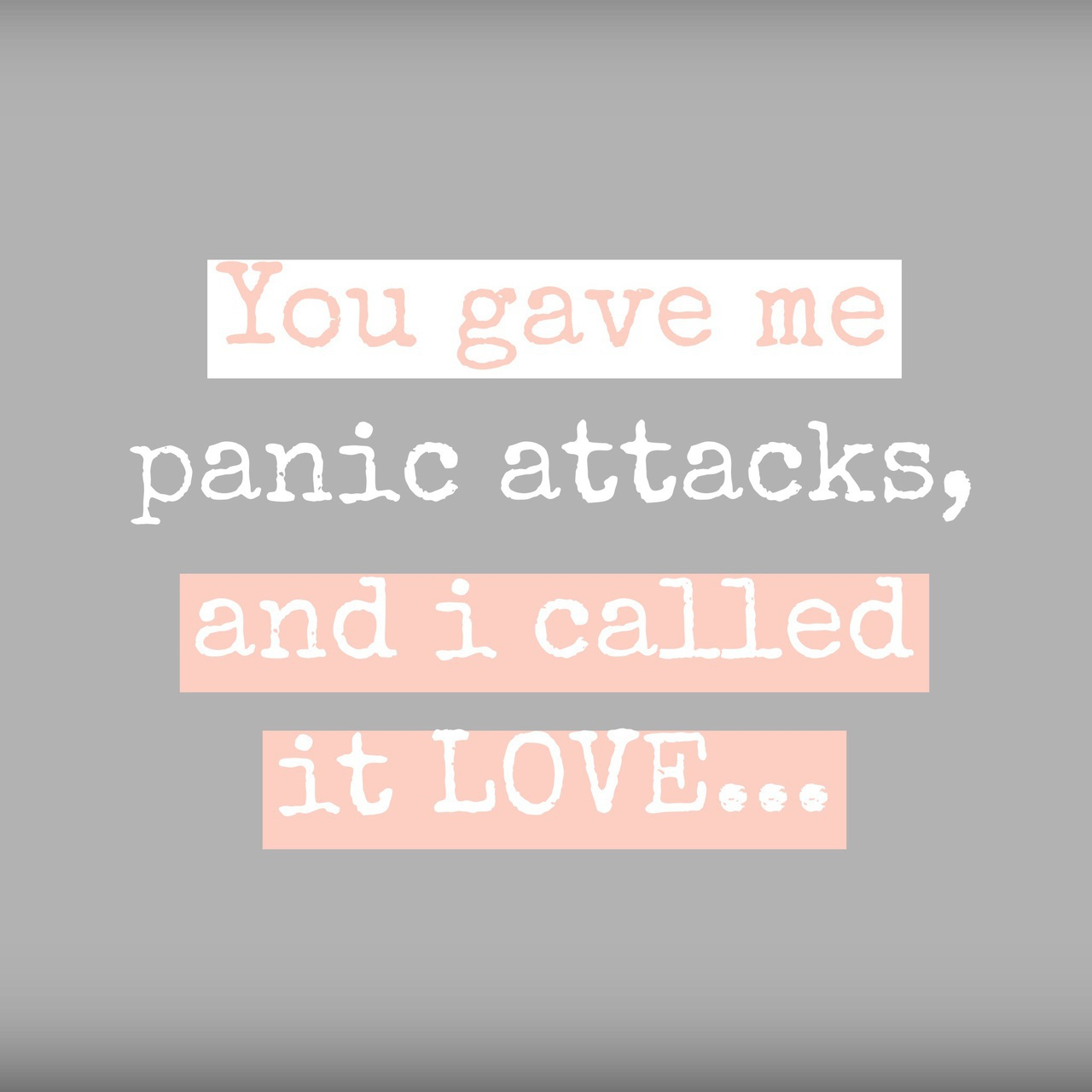 You Gave Me Panic Attacks And I Called It Love