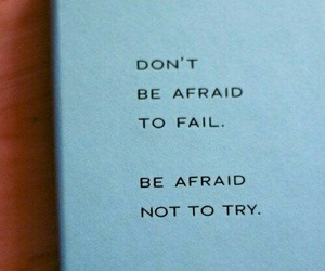afraid, be, and quotes image