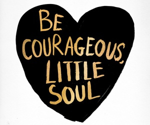 courage, quotes, and soul image