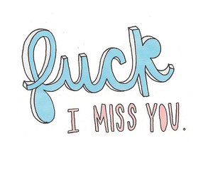 fuck, typography, and i miss you image