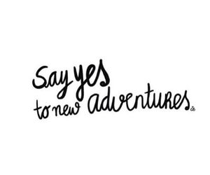 adventure, quotes, and yes image