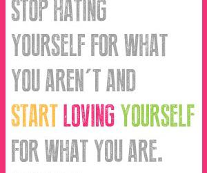 self love, stop hating, and start loving yourself image