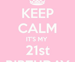 keep calm, pink, and it's my 21st birthday image