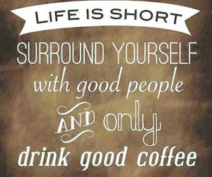 coffee, positive quotes, and life is short image