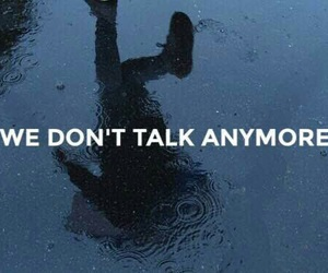 quote and we don't talk anymore image