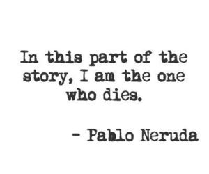 quotes, story, and pablo neruda image