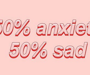 sad, anxiety, and quotes image