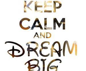 Dream, disney, and keep calm image