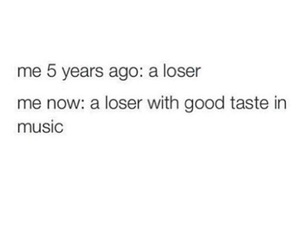 music, me, and loser image