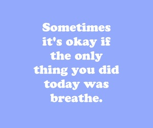 okay, breathe, and quote image