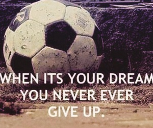 Dream, never give up, and soccer image