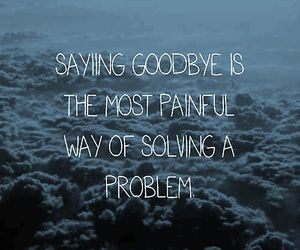 quotes, goodbye, and problem image