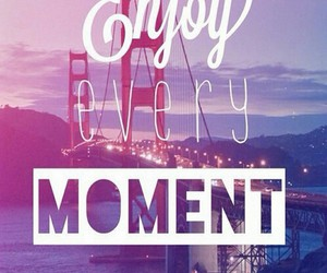 enjoy, moment, and life image