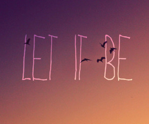 let it be, bird, and quote image