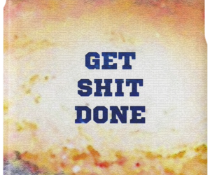 motivational quote, get shit done, and inspirational quote image