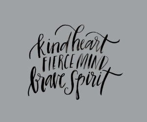 kind heart, fierce mind, and brave spirit image