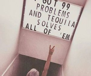 problem, quote, and tequila image