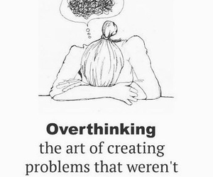 overthinking, quote, and problems image