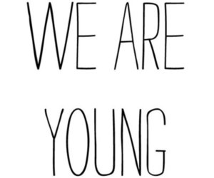 are, we, and we are young image