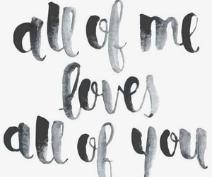 love, quotes, and all of me image