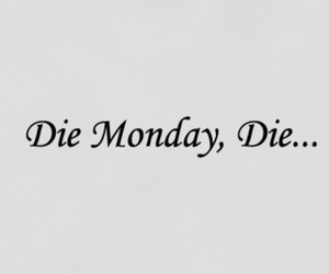 monday, die, and quote image