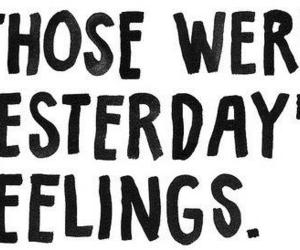 feelings, quote, and yesterday image
