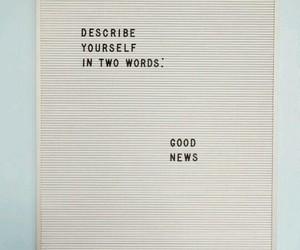 good, news, and words image