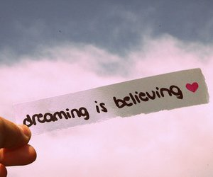 Dream, believe, and dreaming image