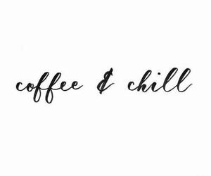 quote, chill, and coffee image