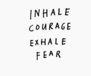 exhale, fear, and courge image