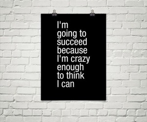 crazy, true, and believe in you image