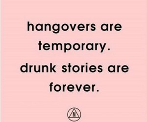 drunk, stories, and hangovers image