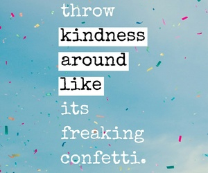 quotes, confetti, and kindness image