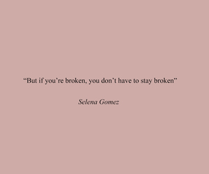 quotes, selena gomez, and broken image
