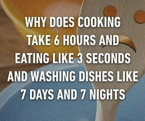cooking, so true, and take much time image