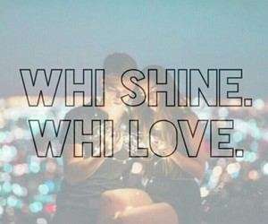 shine, we heart it, and whi the people image