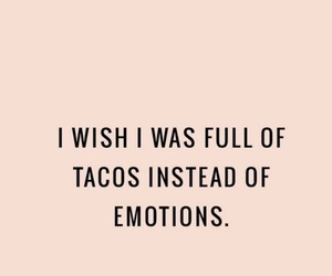 emotions, quote, and tacos image