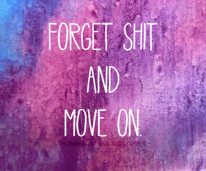 quote, move on, and forget image