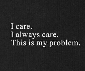 quotes, problem, and care image