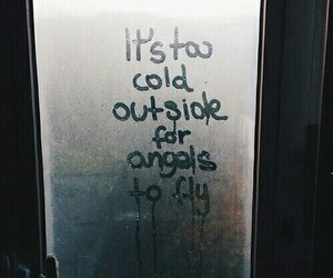 its too cold outside for angels to fly.
