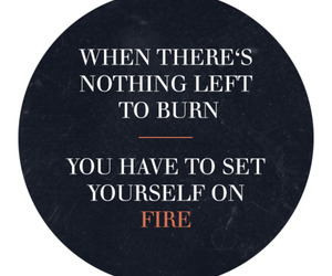 fire, burn, and quote image