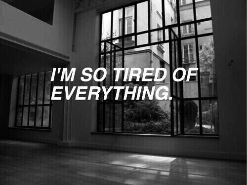 I\'m so tired of everything. on We Heart It