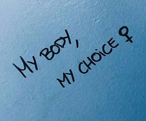 my body and my choice. ☆ image