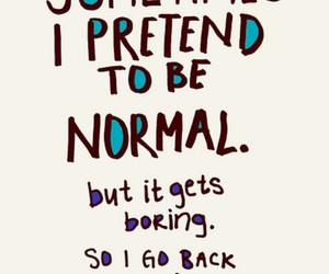 boring, sometimes, and normal image
