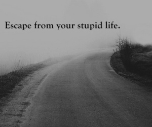 escape, life, and quote image