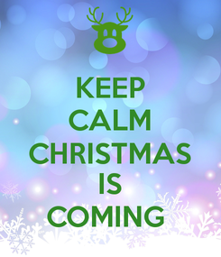 Keep Calm Christmas Is Coming.Keep Calm Christmas Is Coming On We Heart It
